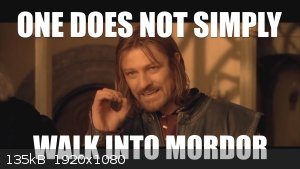 one does not simply walk into mordor.jpg - 135kB